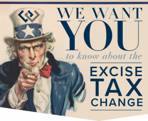 We Want YOU...to Know About the Excise Tax Change